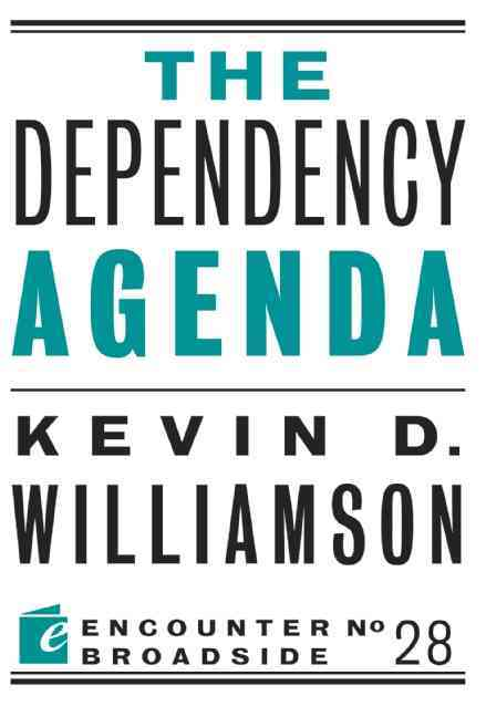 The Dependency Agenda By Williamson, Kevin D.
