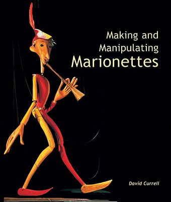 Making And Manipulating Marionettes By Currell, David